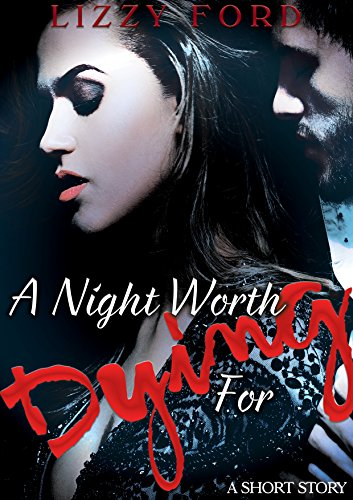 A Night Worth Dying For (short story): A short story