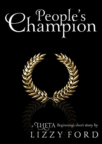 People's Champion (Theta Beginnings Miniseries Book 4) by Lizzy Ford
